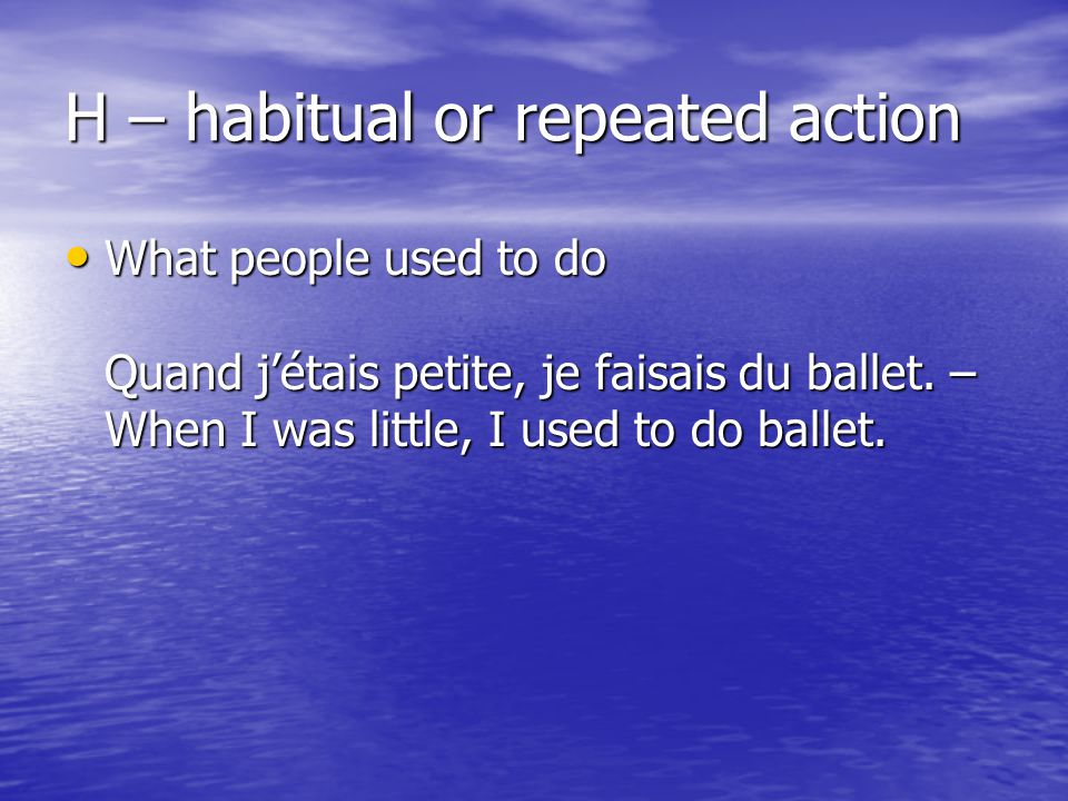 H – habitual or repeated action