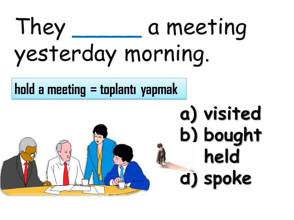 They _____ a meeting yesterday morning.