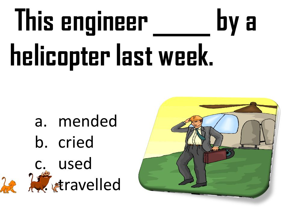 This engineer _____ by a helicopter last week.