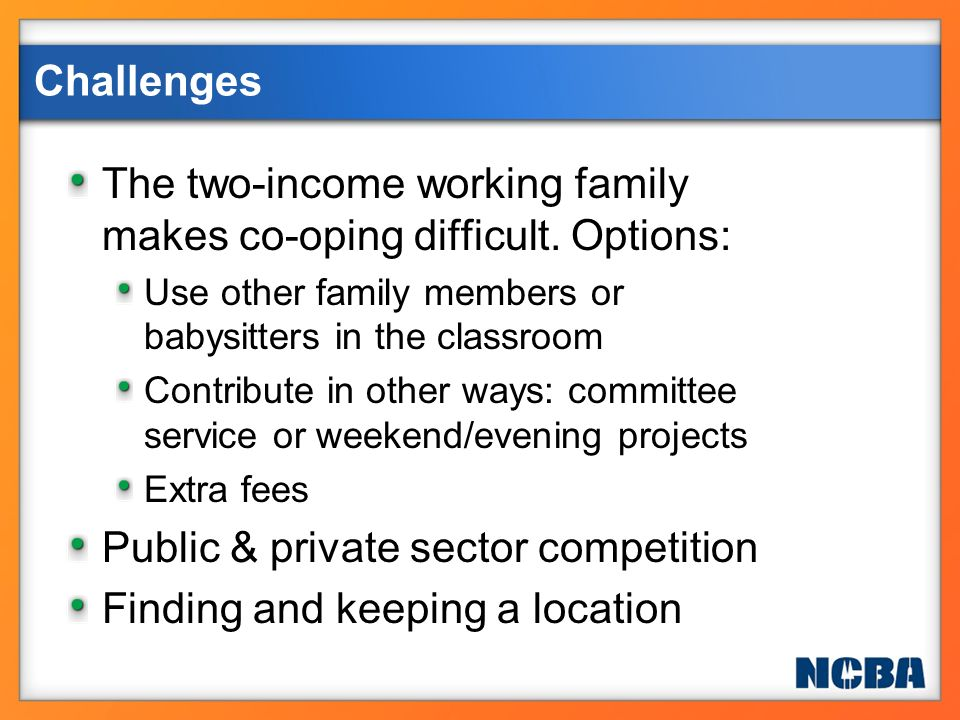 The two-income working family makes co-oping difficult. Options:
