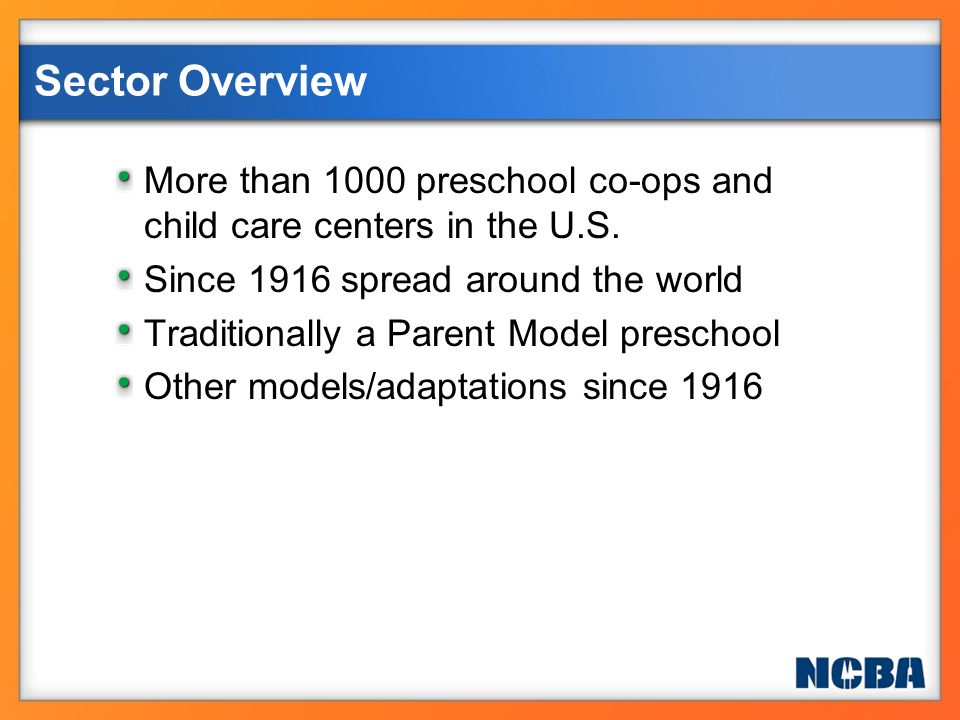 Sector Overview More than 1000 preschool co-ops and child care centers in the U.S. Since 1916 spread around the world.