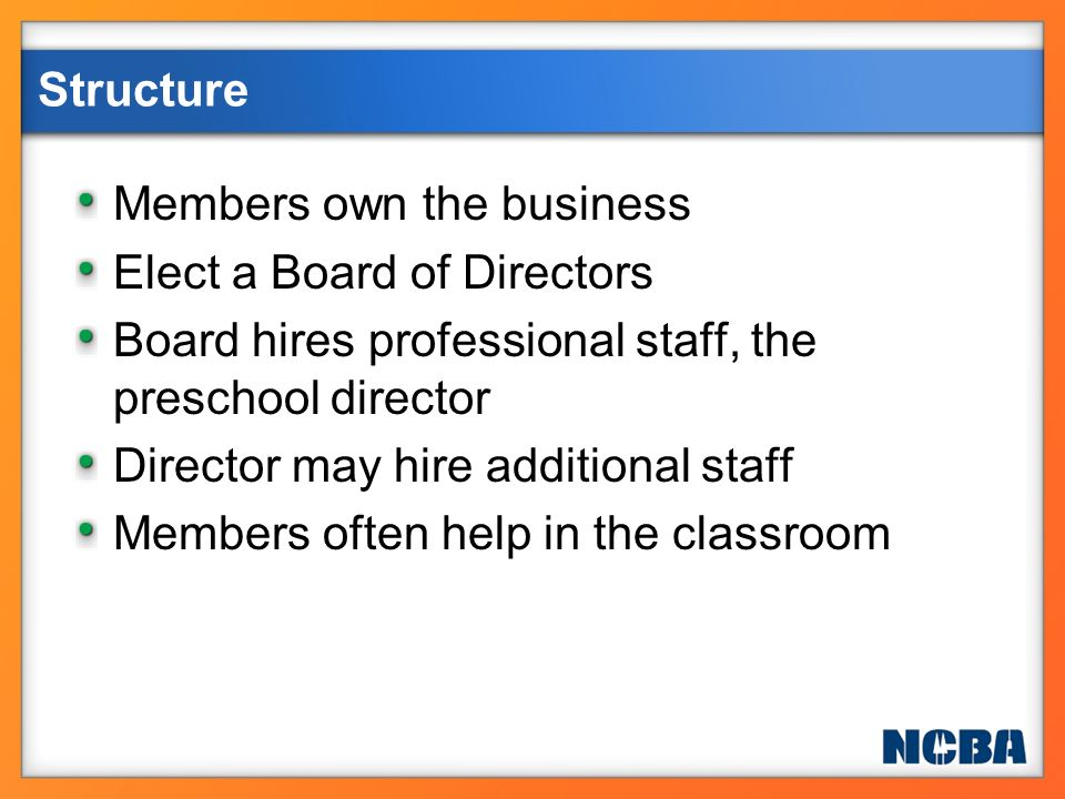 Members own the business Elect a Board of Directors