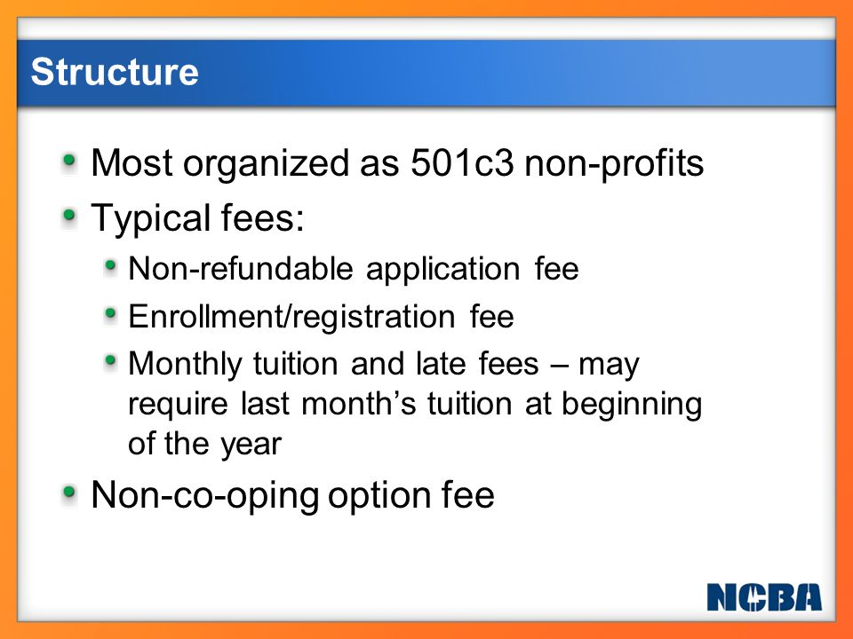 Most organized as 501c3 non-profits Typical fees: