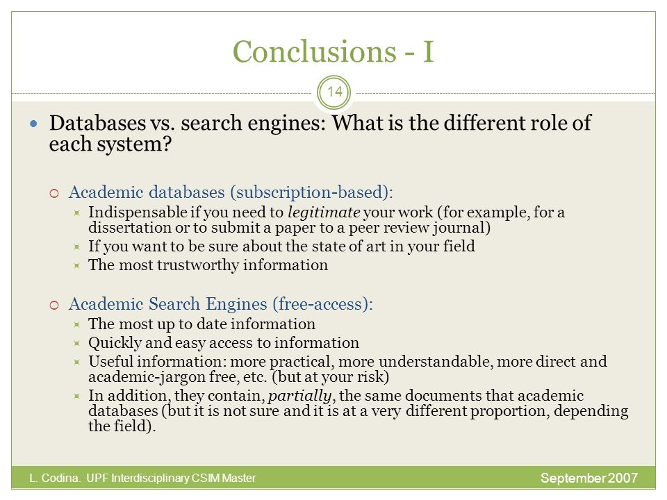 Conclusions - I Databases vs. search engines: What is the different role of each system Academic databases (subscription-based):