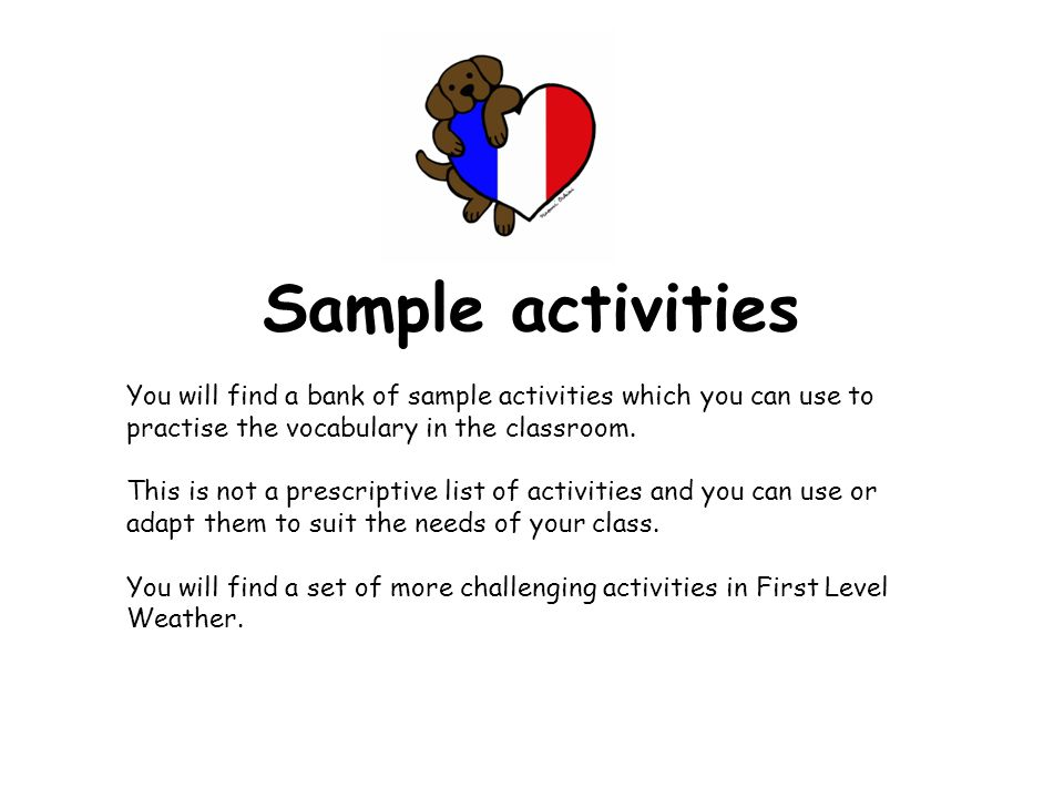 Sample activities You will find a bank of sample activities which you can use to practise the vocabulary in the classroom.