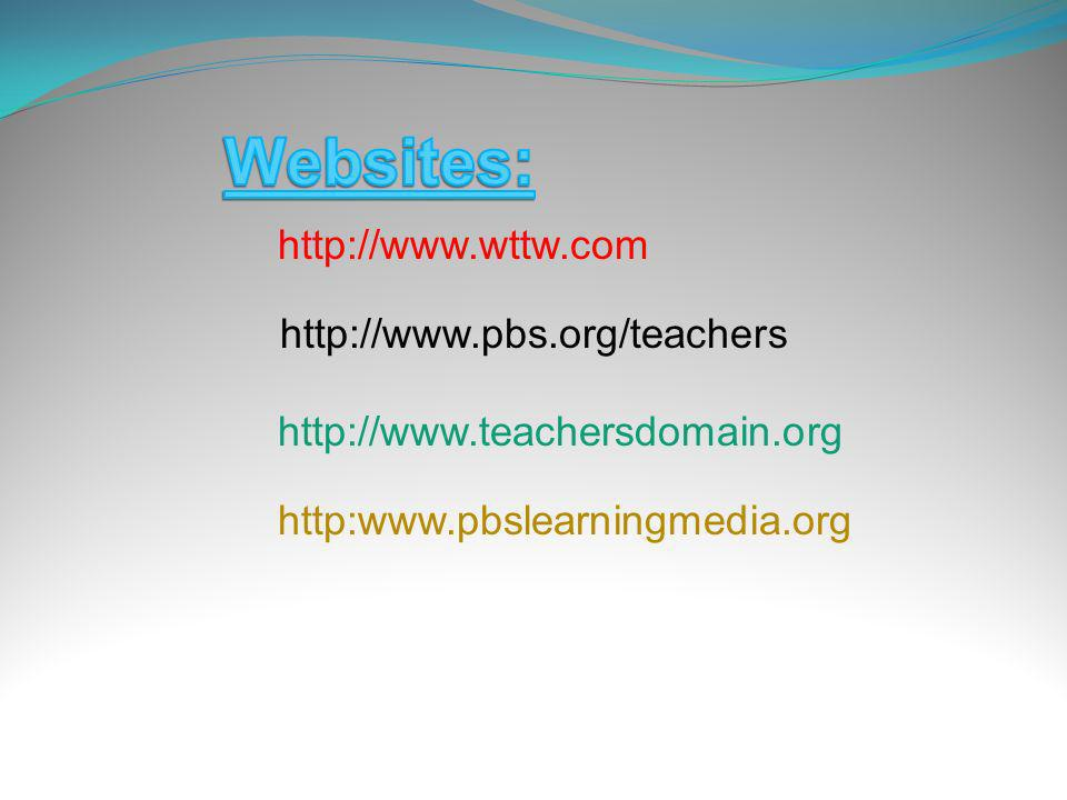 Websites: http://www.wttw.com http://www.pbs.org/teachers