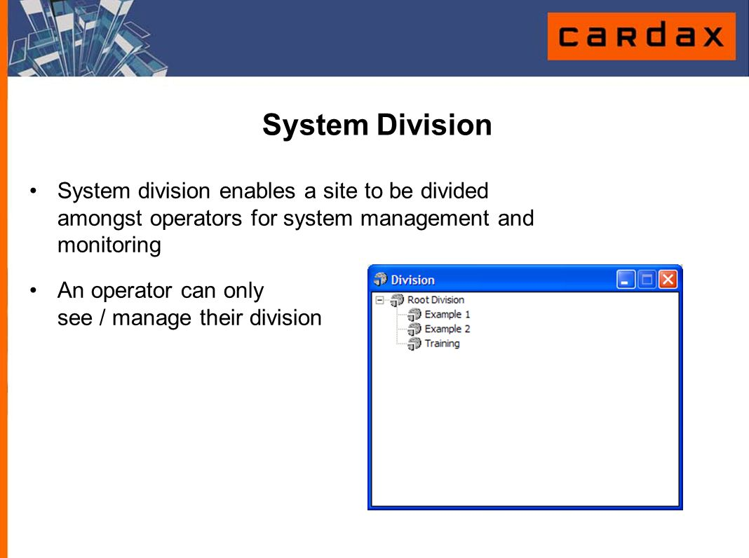 System Division System division enables a site to be divided amongst operators for system management and monitoring.