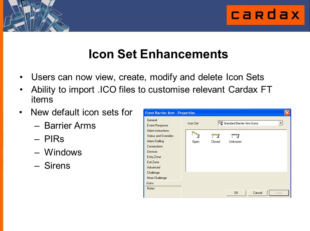 Icon Set Enhancements Users can now view, create, modify and delete Icon Sets. Ability to import .ICO files to customise relevant Cardax FT items.