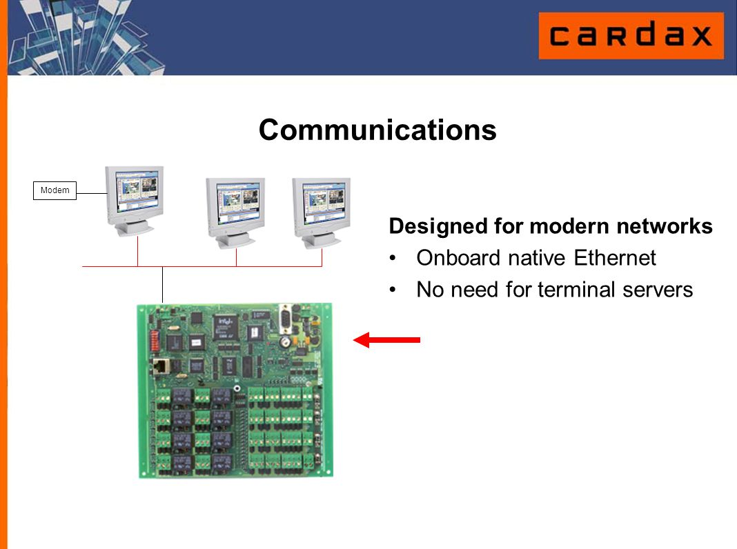 Communications Designed for modern networks Onboard native Ethernet