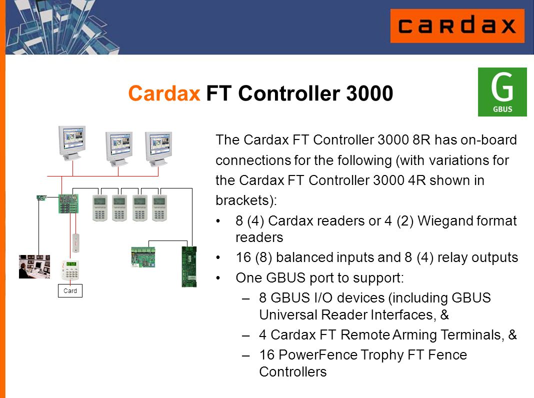 Cardax FT Controller 3000 Card. The Cardax FT Controller 3000 8R has on-board. connections for the following (with variations for.