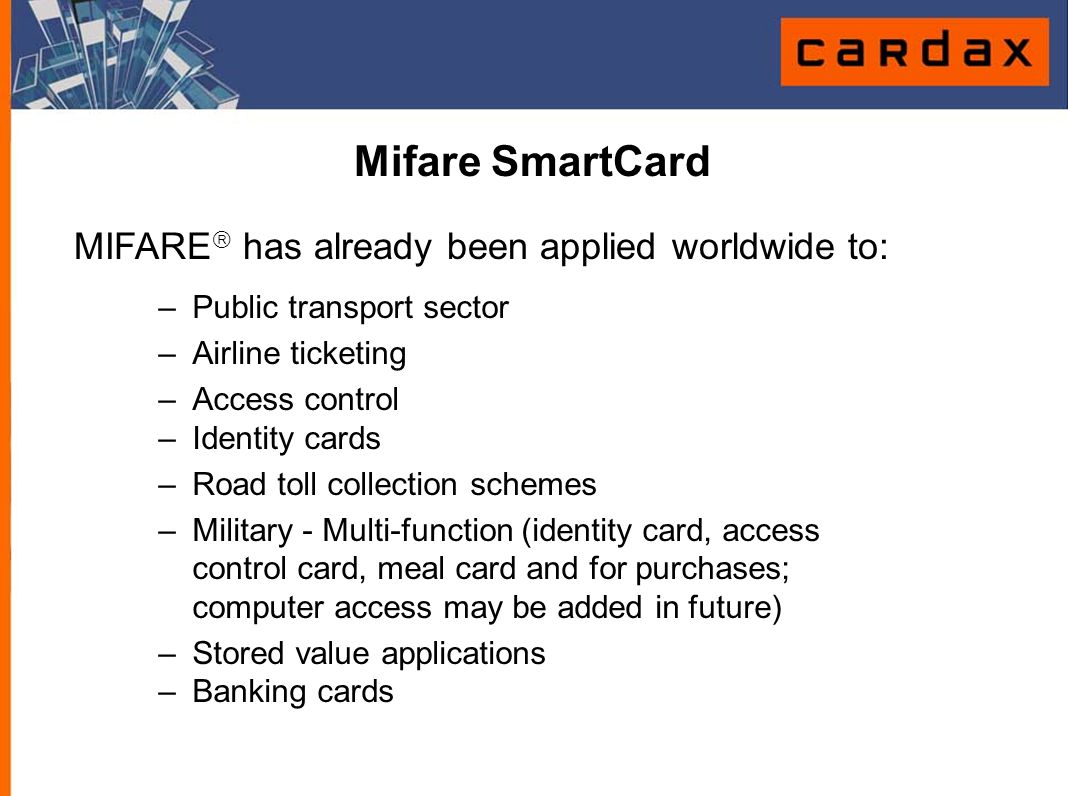 Mifare SmartCard MIFARE has already been applied worldwide to: