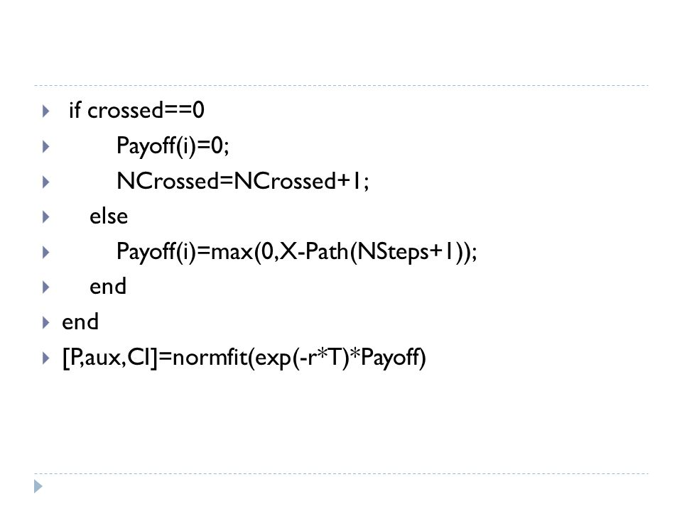 if crossed==0 Payoff(i)=0; NCrossed=NCrossed+1; else.