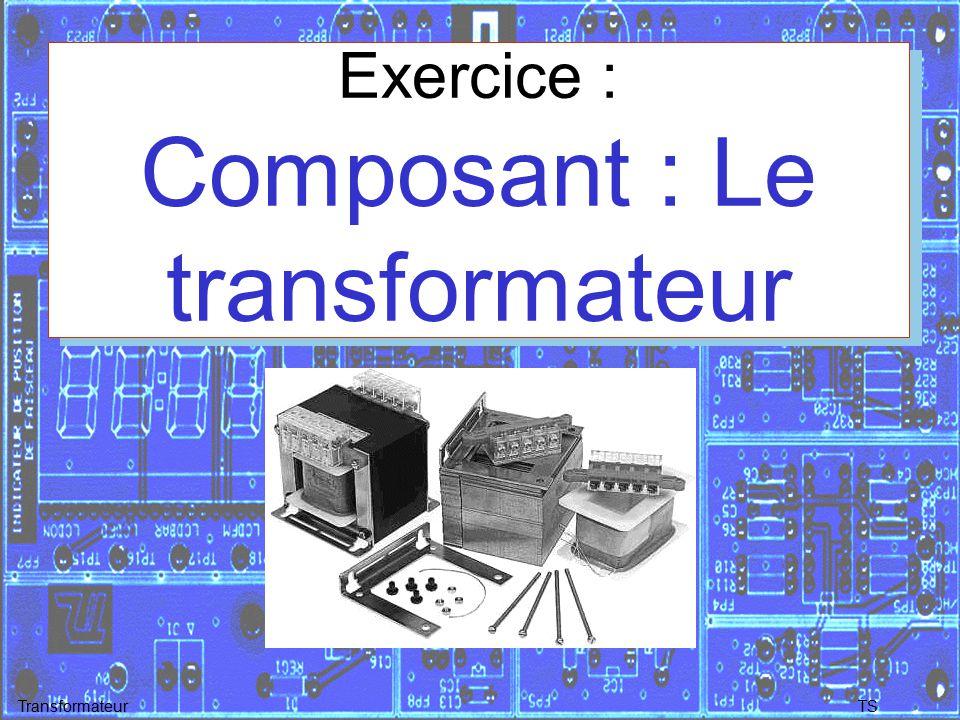 Exercice : Composant : Le transformateur