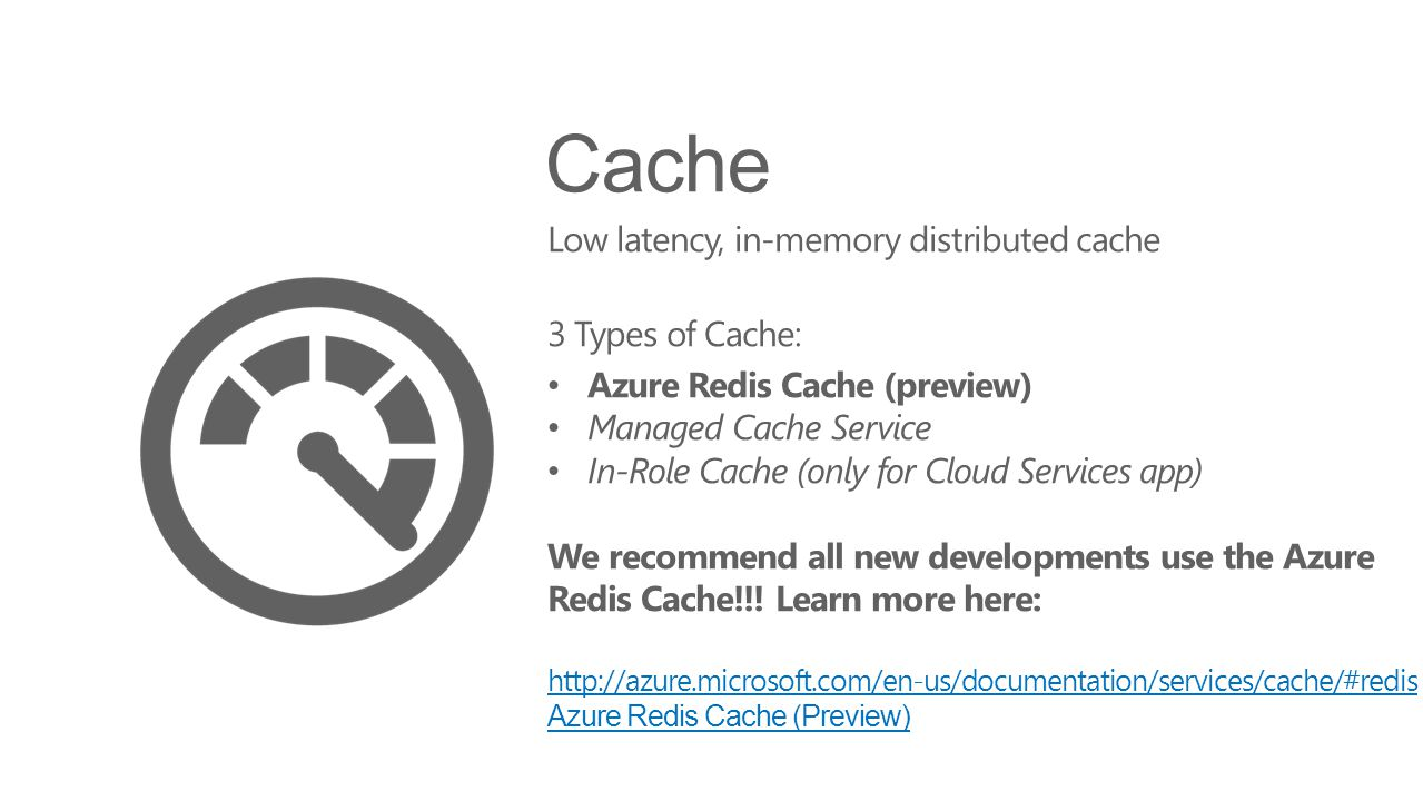 Cache Low latency, in-memory distributed cache 3 Types of Cache: