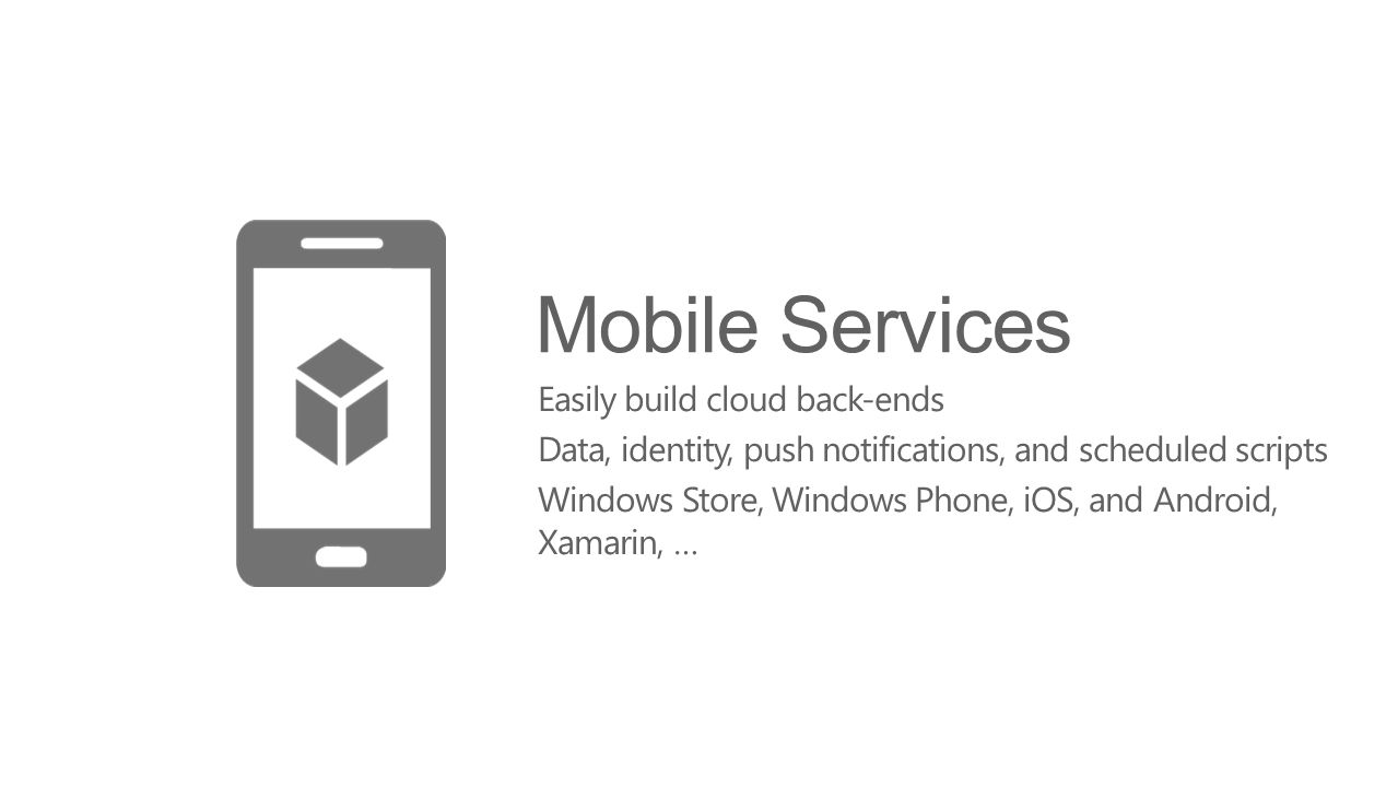 Mobile Services Easily build cloud back-ends
