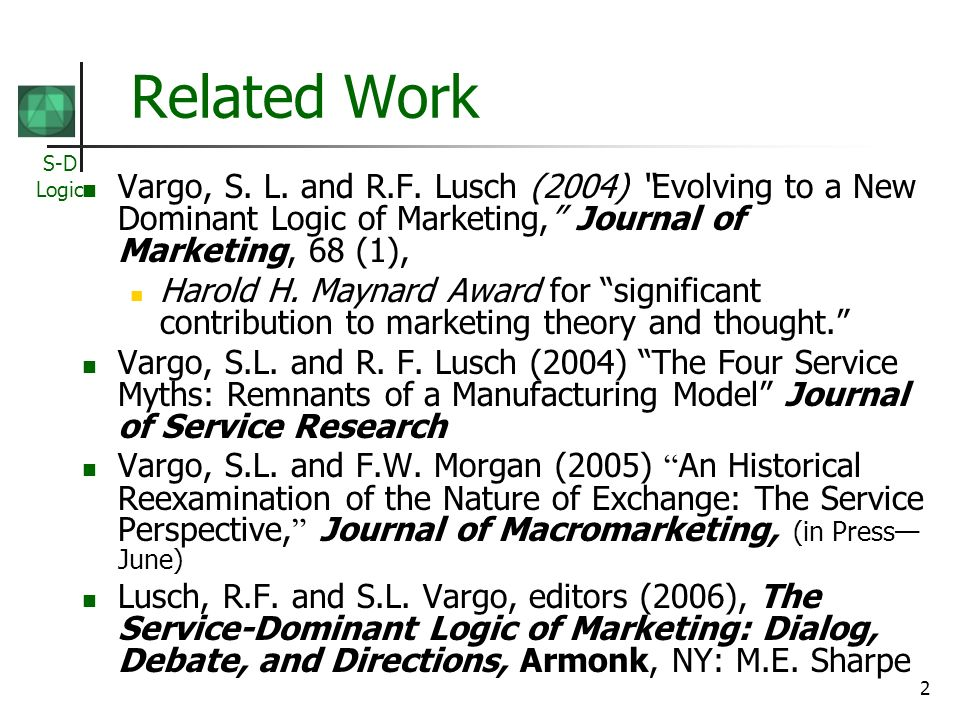 Related WorkVargo, S. L. and R.F. Lusch (2004) Evolving to a New Dominant Logic of Marketing, Journal of Marketing, 68 (1),