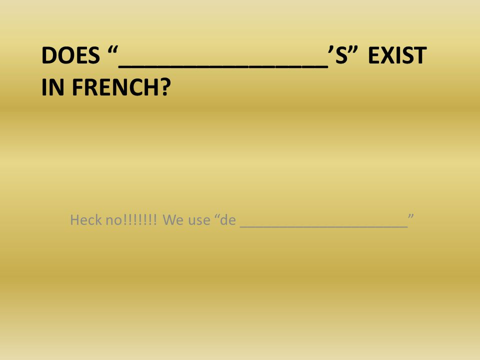 Does ________________'s exist in French