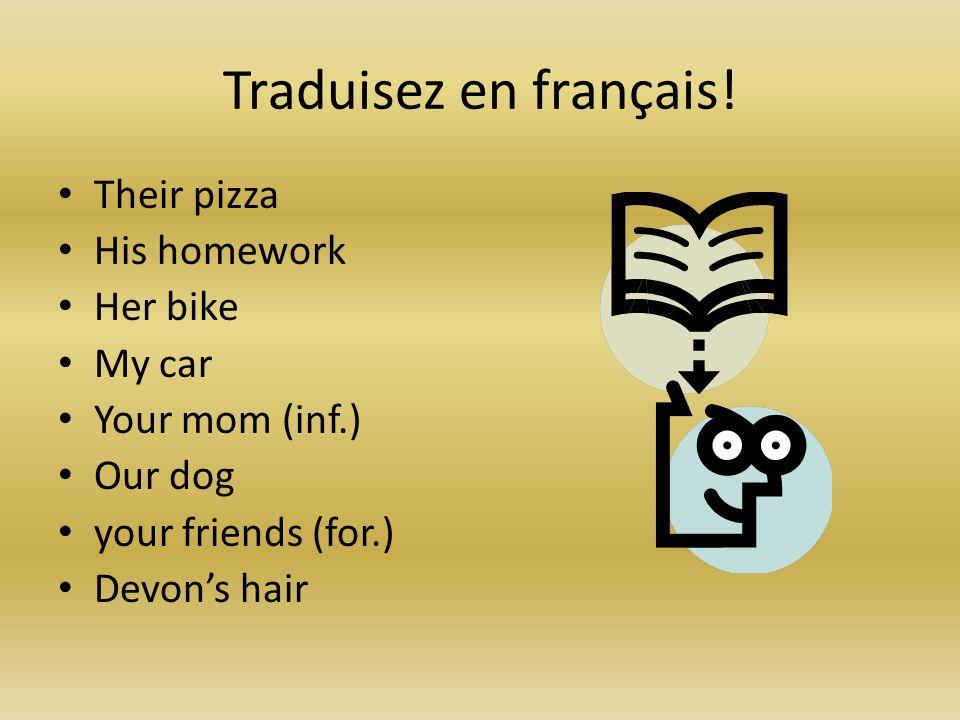 Traduisez en français! Their pizza His homework Her bike My car