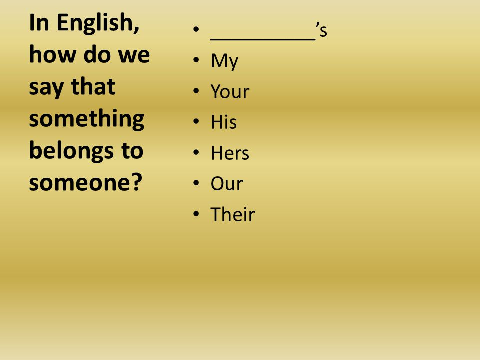 In English, how do we say that something belongs to someone