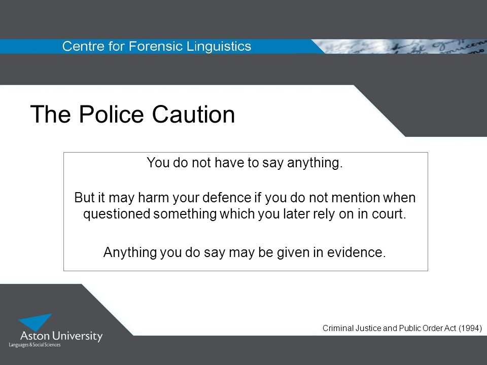 The Police Caution You do not have to say anything.