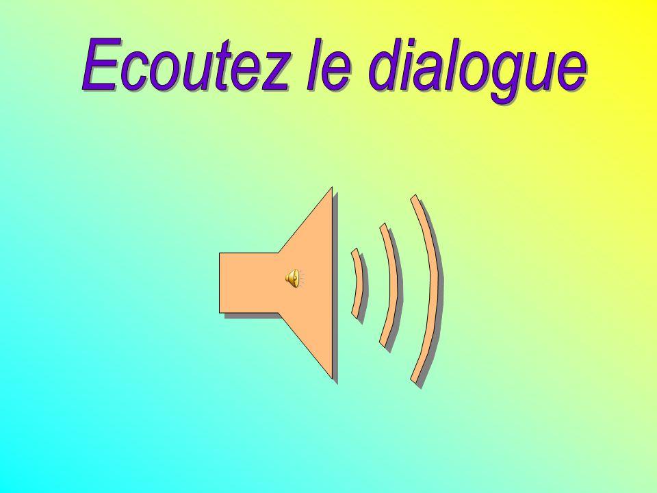 Ecoutez le dialogue