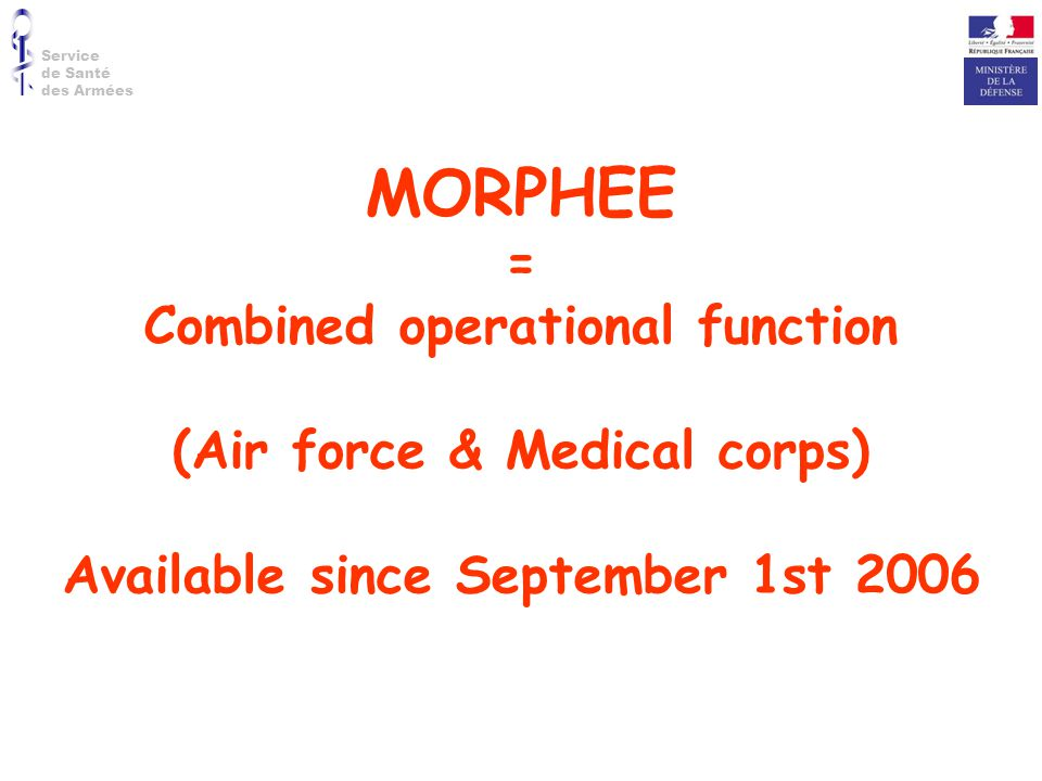 MORPHEE = Combined operational function (Air force & Medical corps)