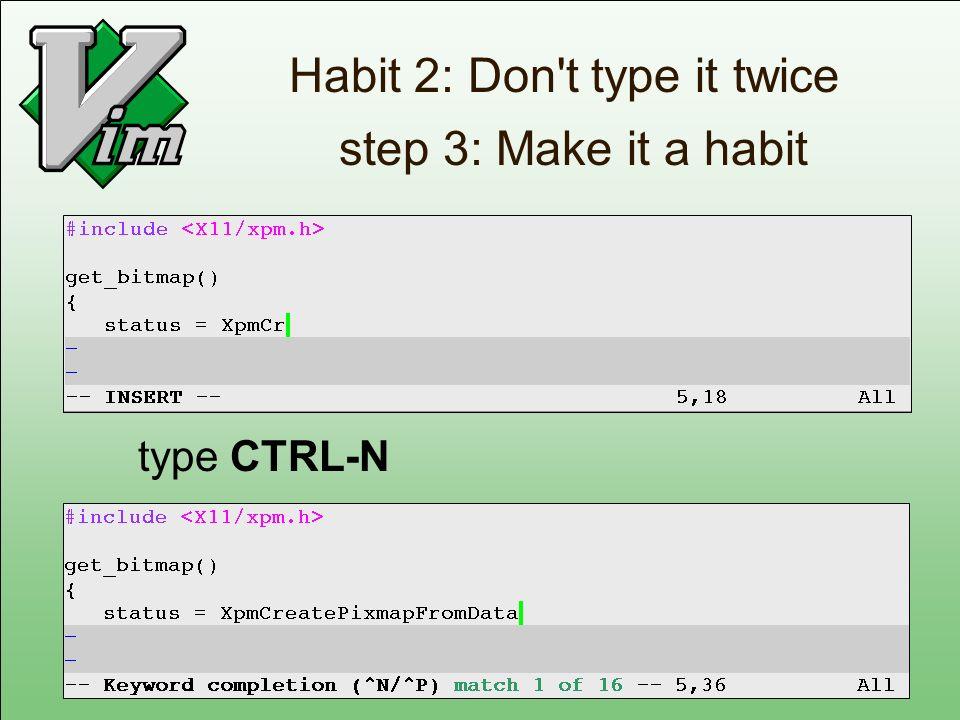 Habit 2: Don t type it twice step 3: Make it a habit
