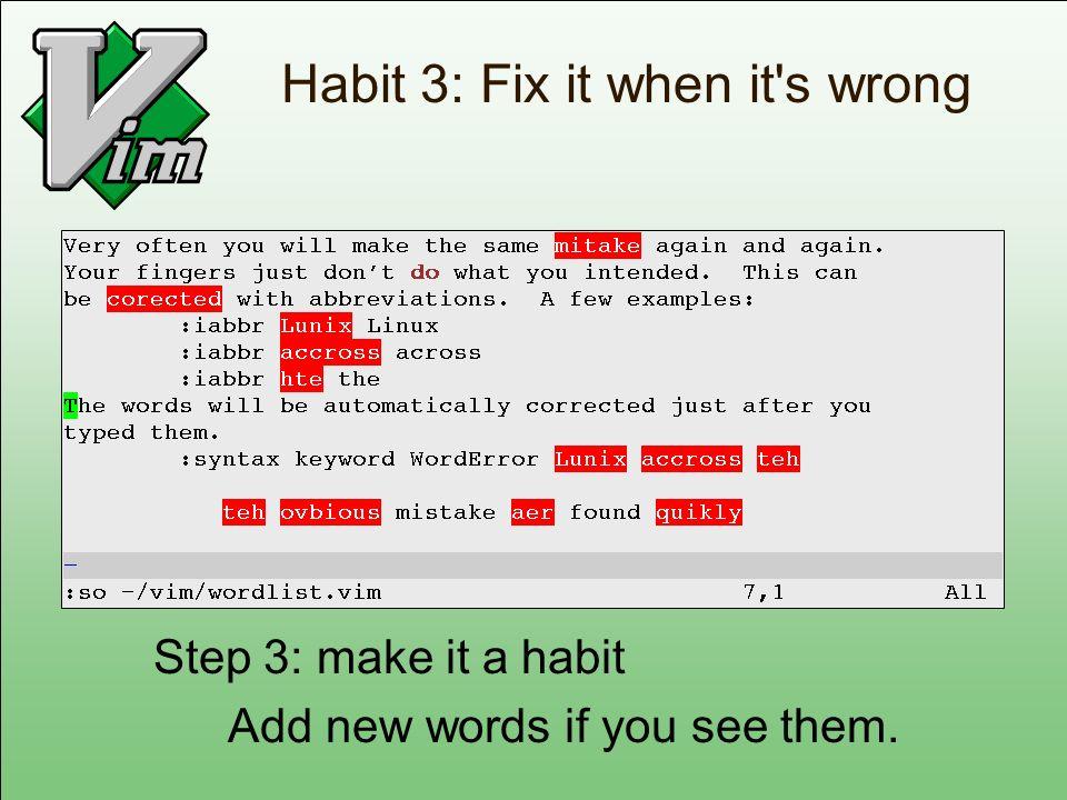 Habit 3: Fix it when it s wrong