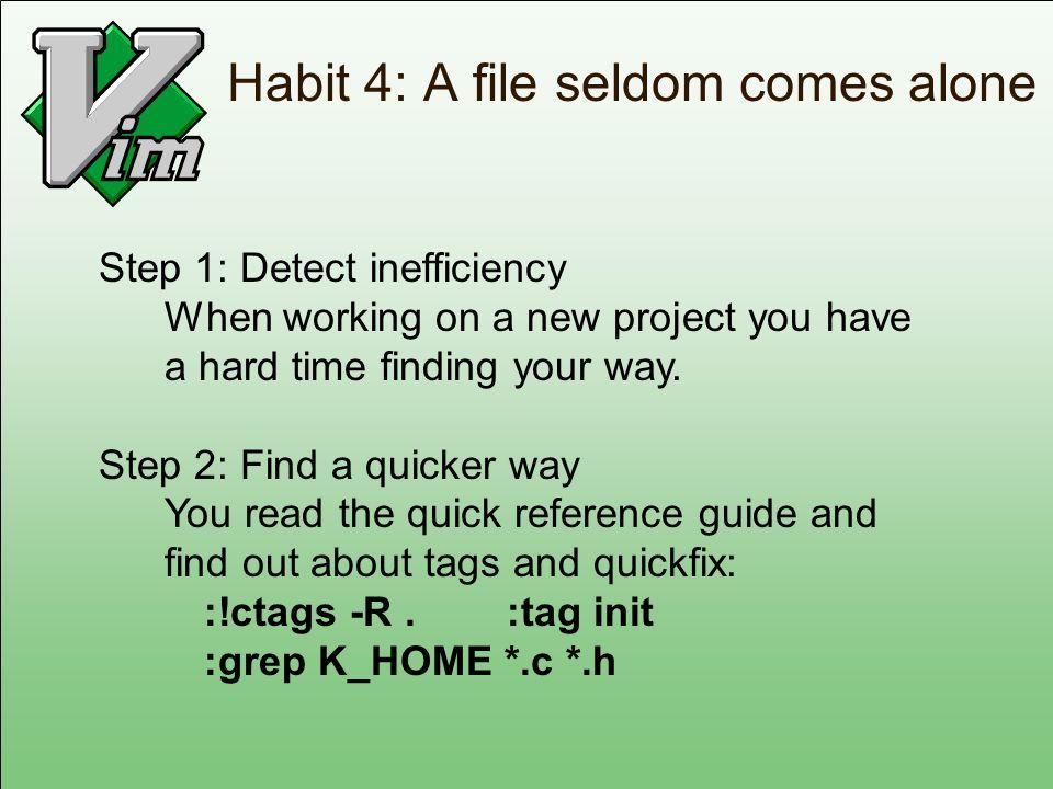 Habit 4: A file seldom comes alone
