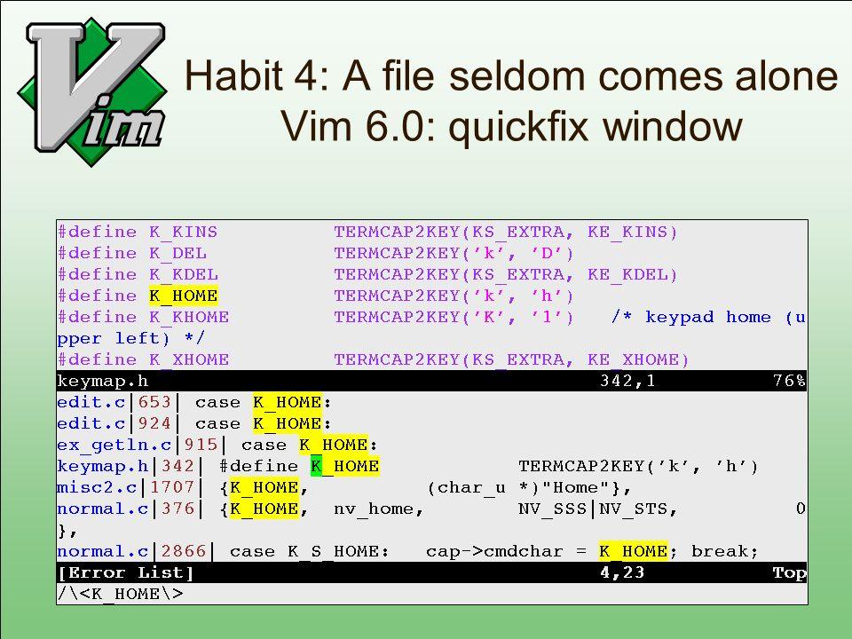 Habit 4: A file seldom comes alone Vim 6.0: quickfix window