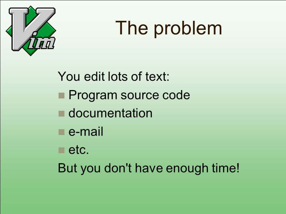 The problem You edit lots of text: Program source code documentation