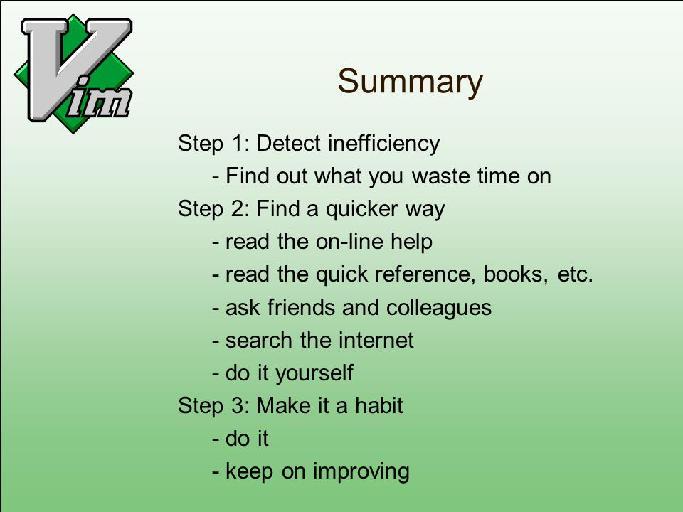 Summary Step 1: Detect inefficiency - Find out what you waste time on