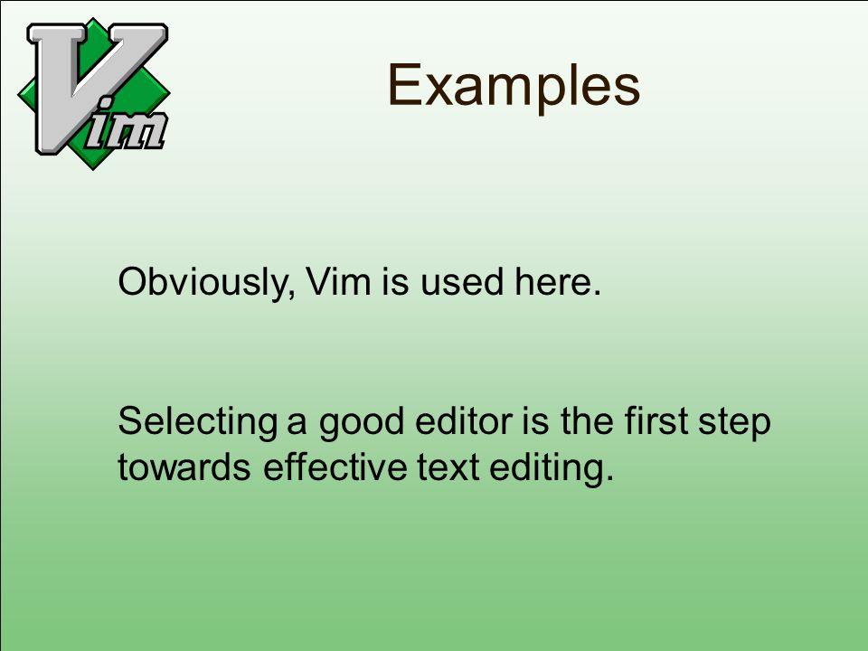 Examples Obviously, Vim is used here.