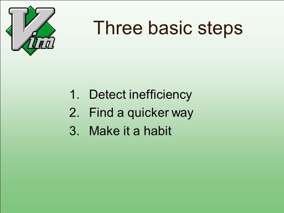 Three basic steps 1. Detect inefficiency 2. Find a quicker way