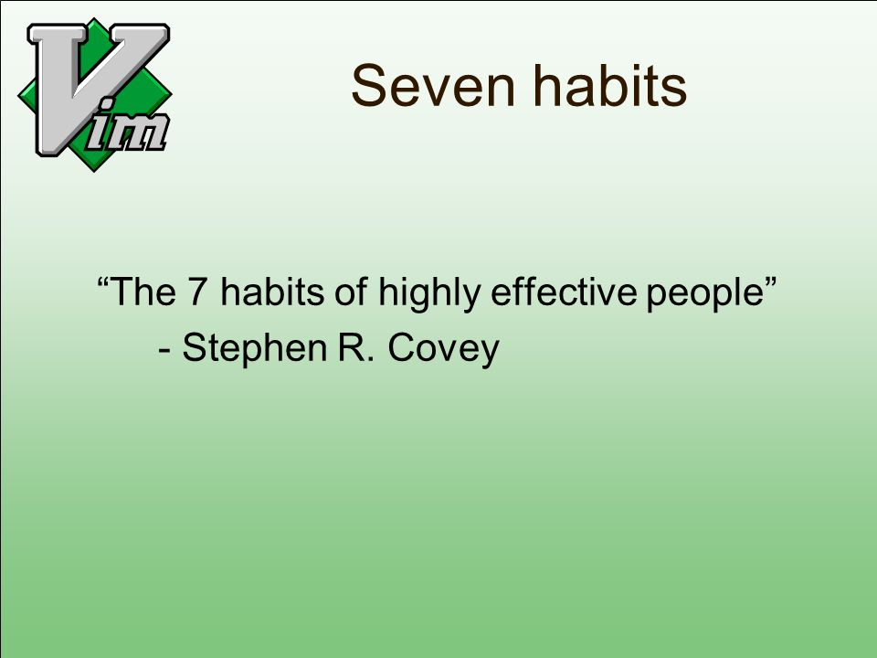 Seven habits The 7 habits of highly effective people