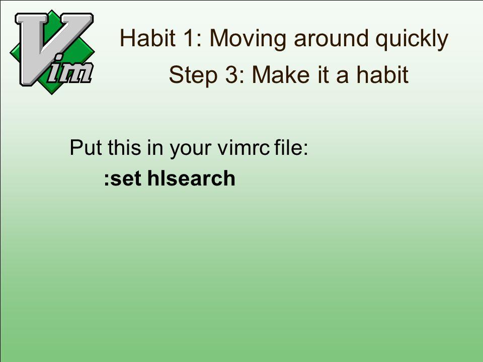 Habit 1: Moving around quickly Step 3: Make it a habit