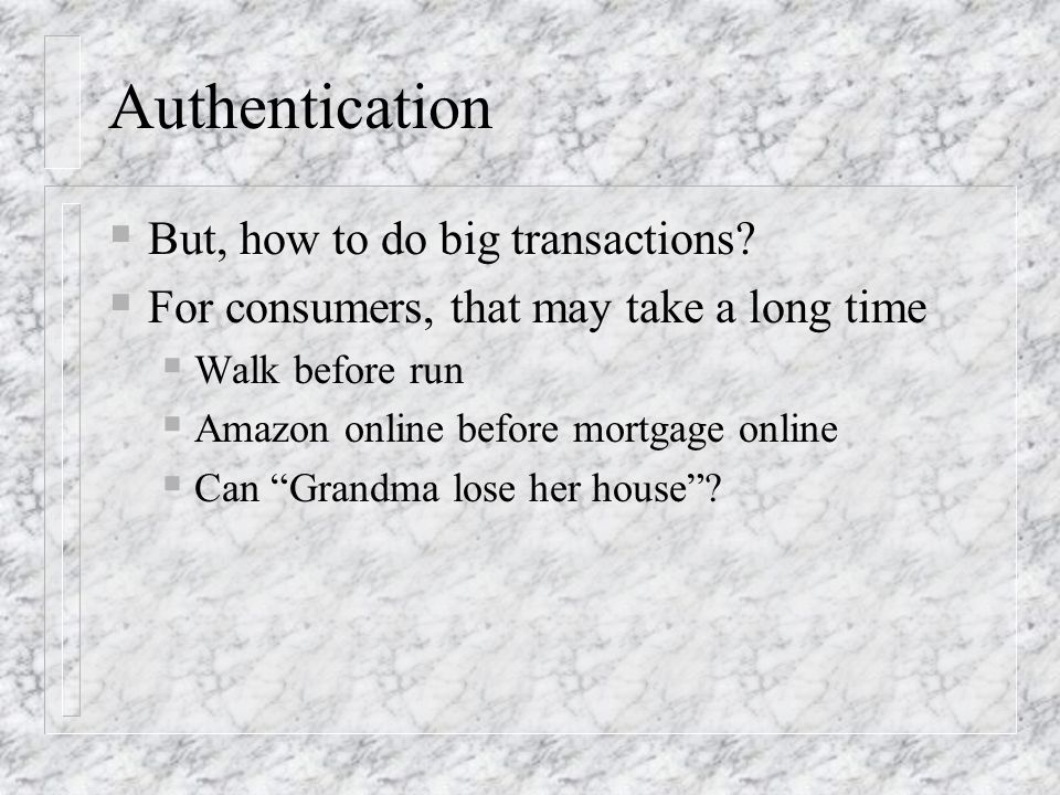 Authentication But, how to do big transactions