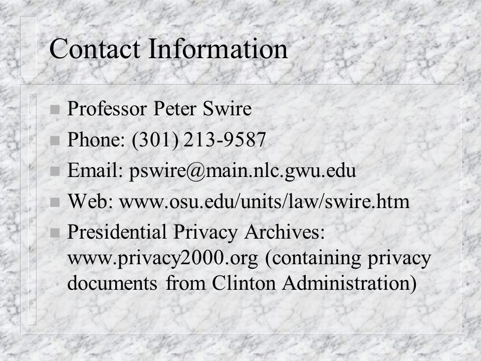 Contact Information Professor Peter Swire. Phone: (301) 213-9587. Email: pswire@main.nlc.gwu.edu.