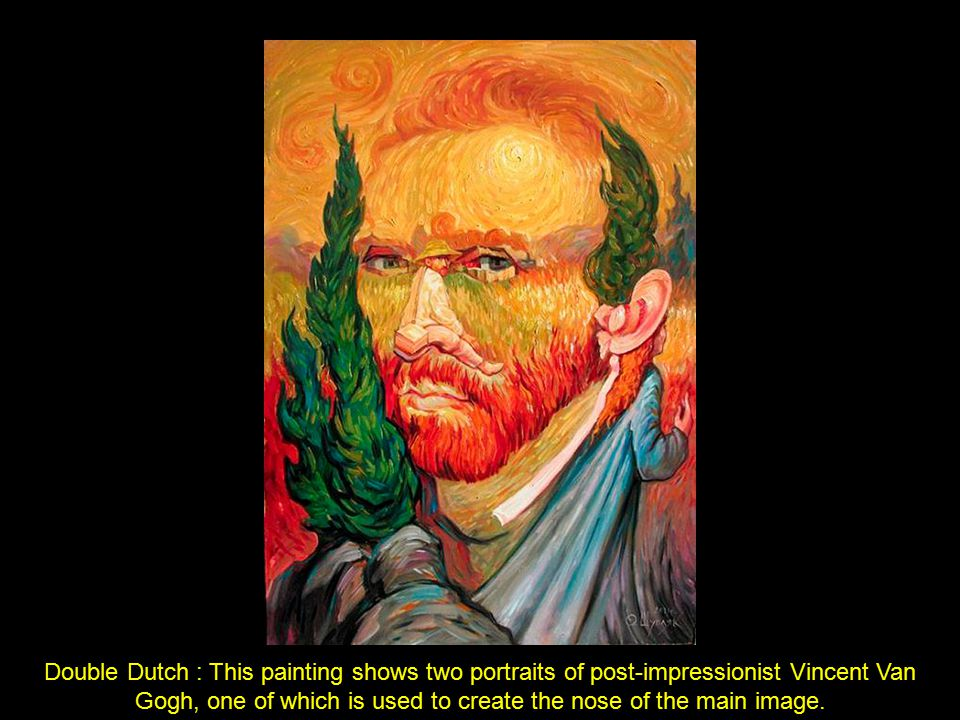 Double Dutch : This painting shows two portraits of post-impressionist Vincent Van Gogh, one of which is used to create the nose of the main image.