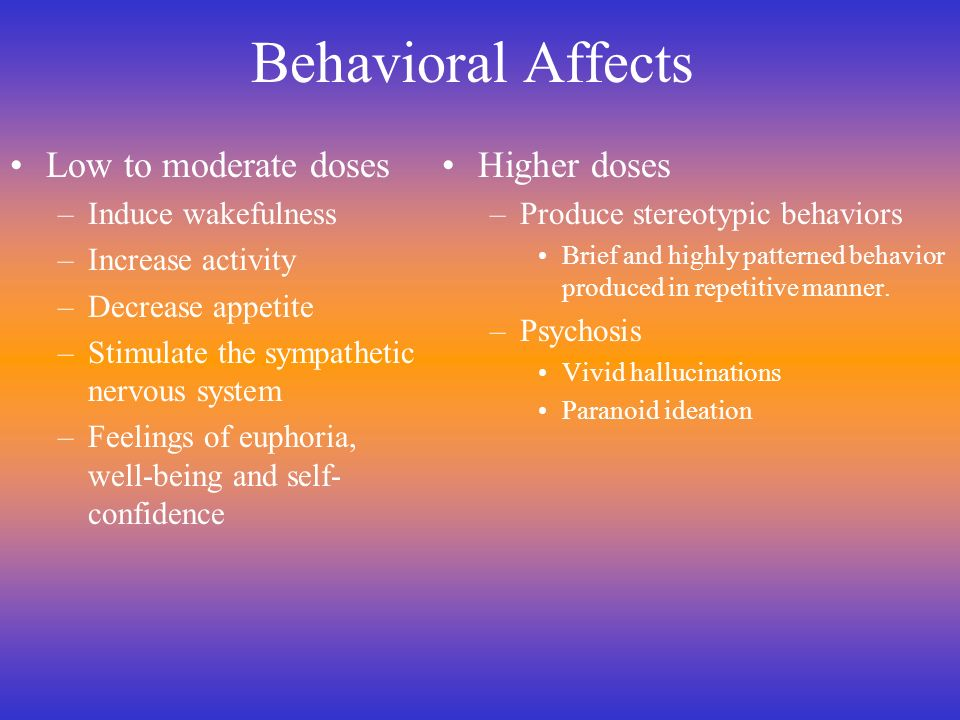 Behavioral Affects Low to moderate doses Higher doses