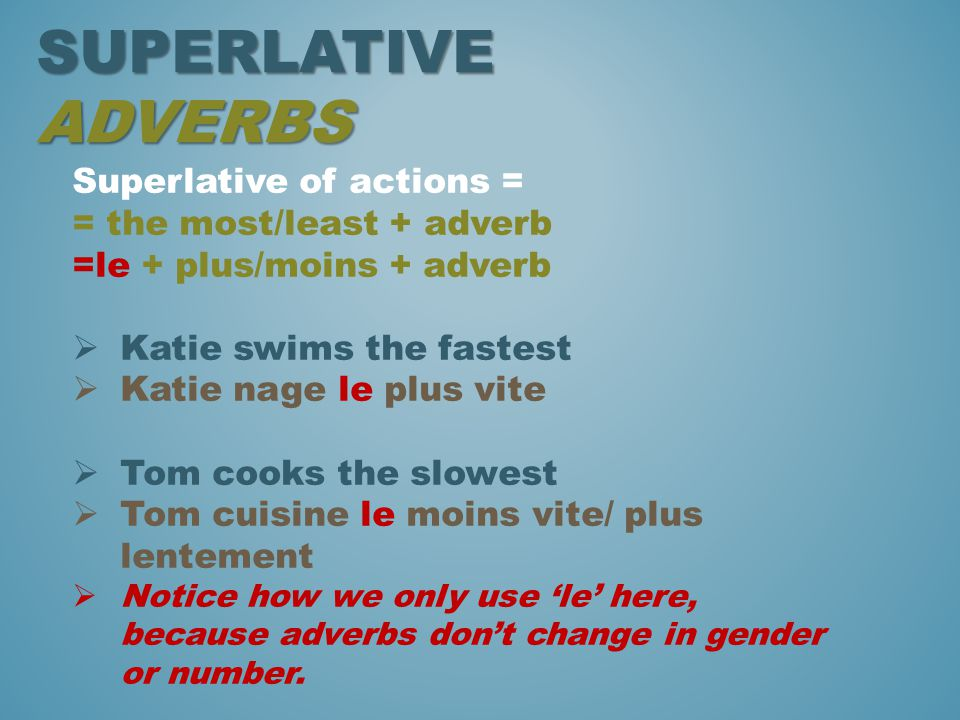 superlative adverbs Superlative of actions = = the most/least + adverb