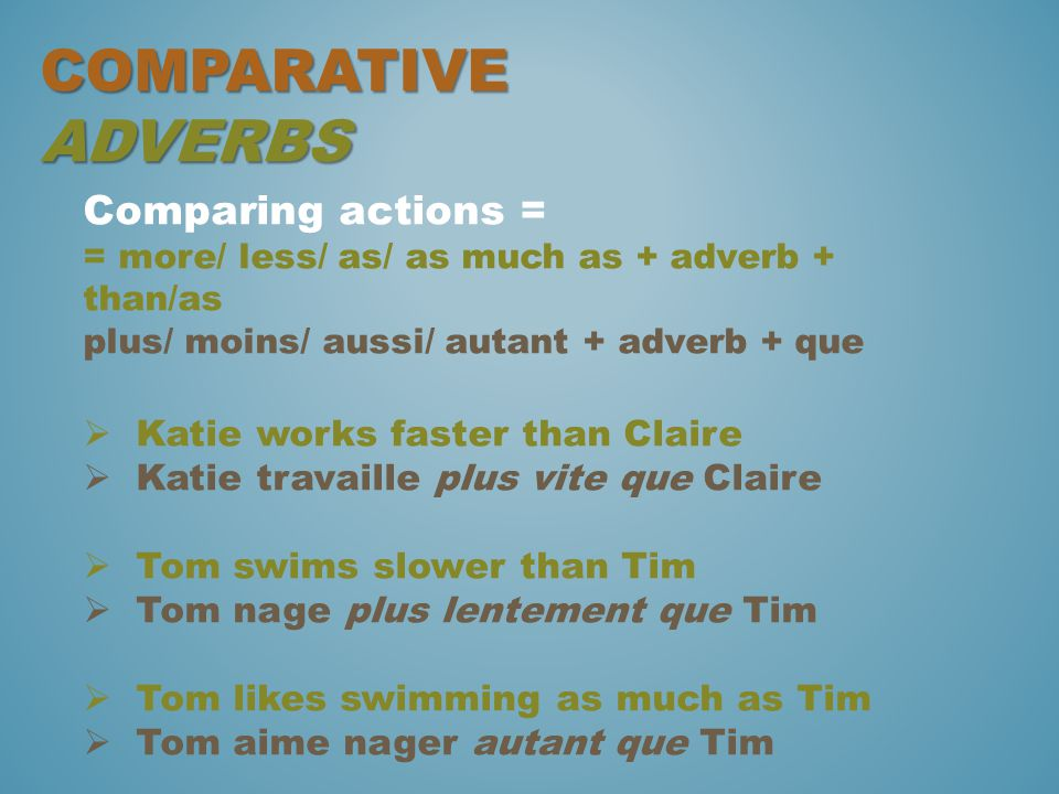 Comparative adverbs Comparing actions = Katie works faster than Claire