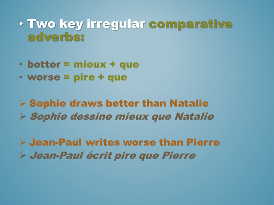 Two key irregular comparative adverbs: