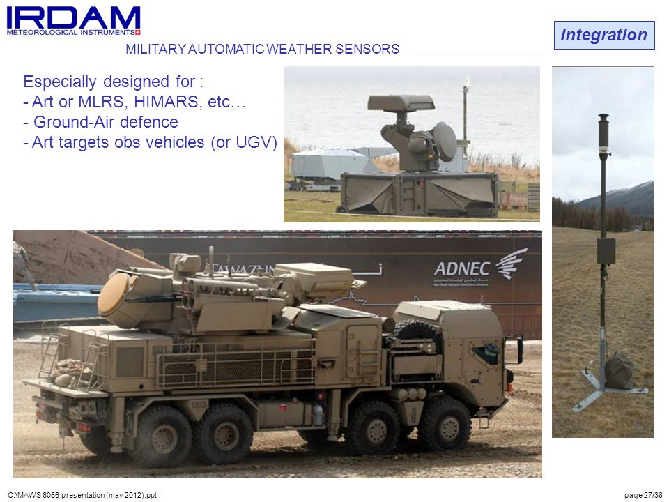 Especially designed for : Art or MLRS, HIMARS, etc… Ground-Air defence