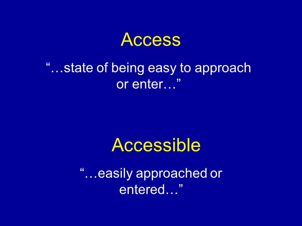 …state of being easy to approach or enter…