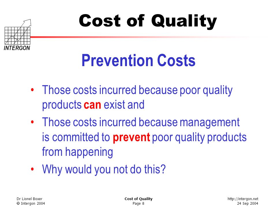 Prevention Costs Those costs incurred because poor quality products can exist and.
