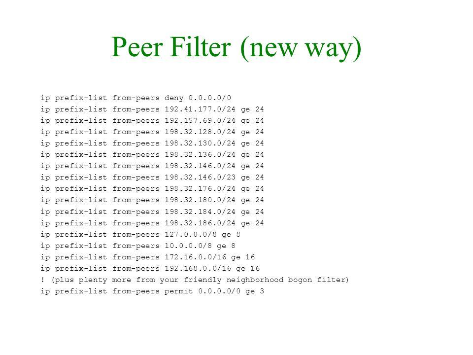 Peer Filter (new way) ip prefix-list from-peers deny 0.0.0.0/0