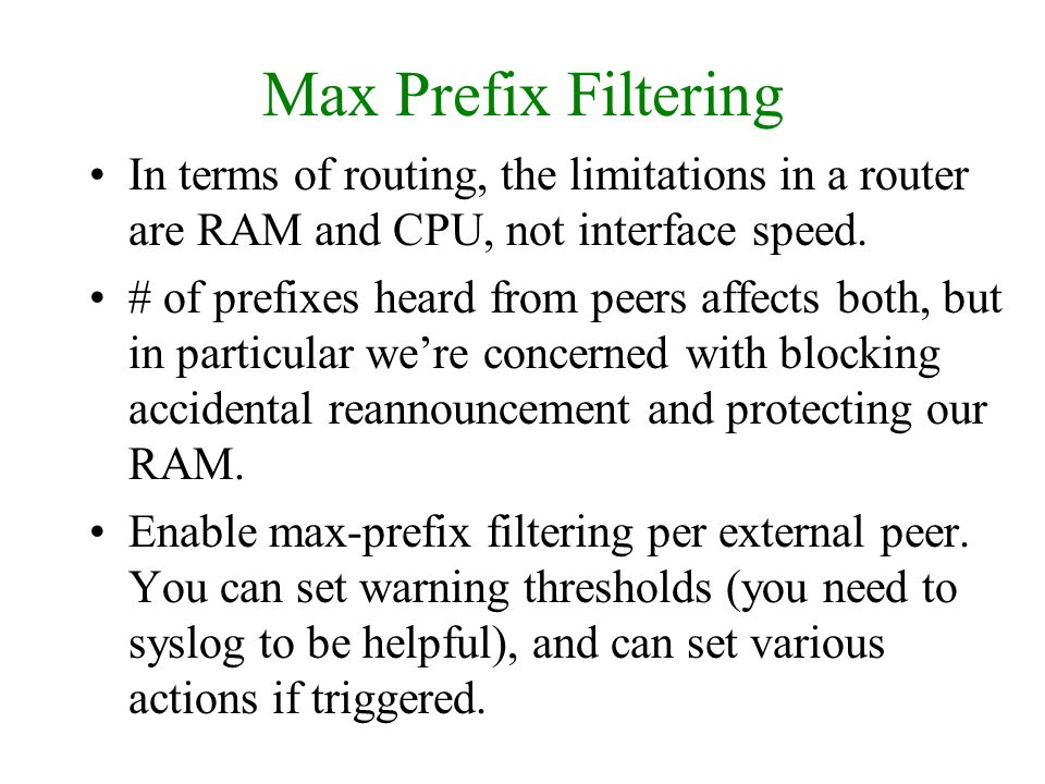 Max Prefix Filtering In terms of routing, the limitations in a router are RAM and CPU, not interface speed.