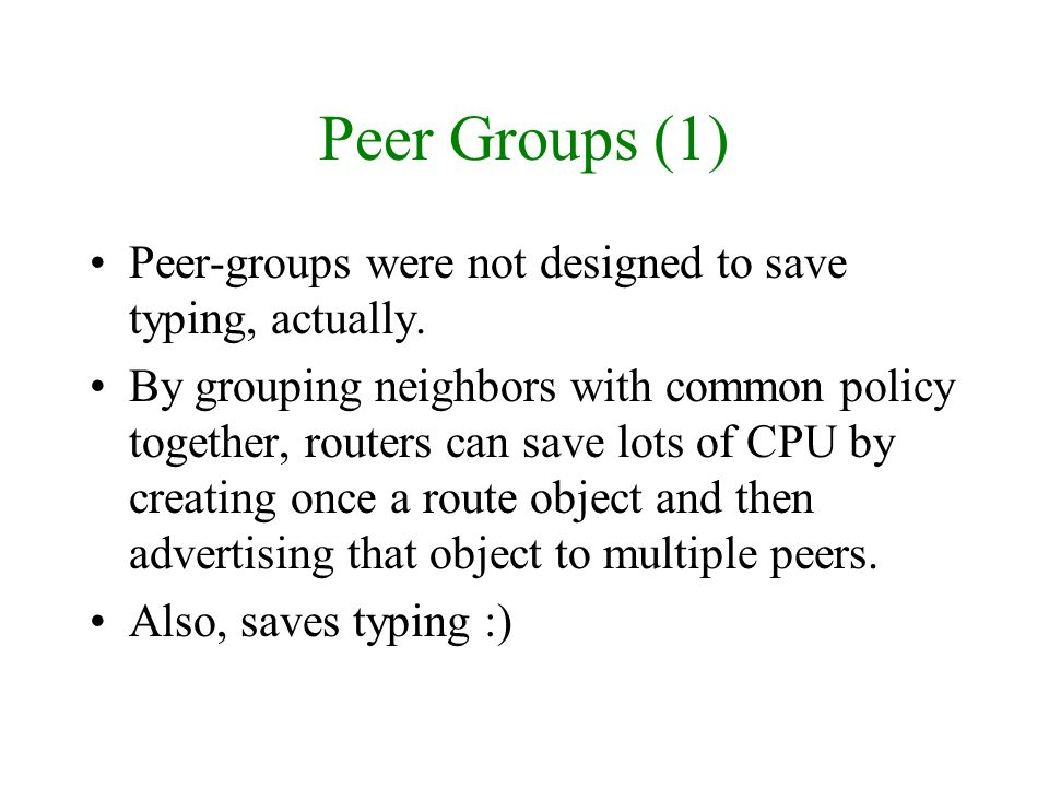 Peer Groups (1) Peer-groups were not designed to save typing, actually.