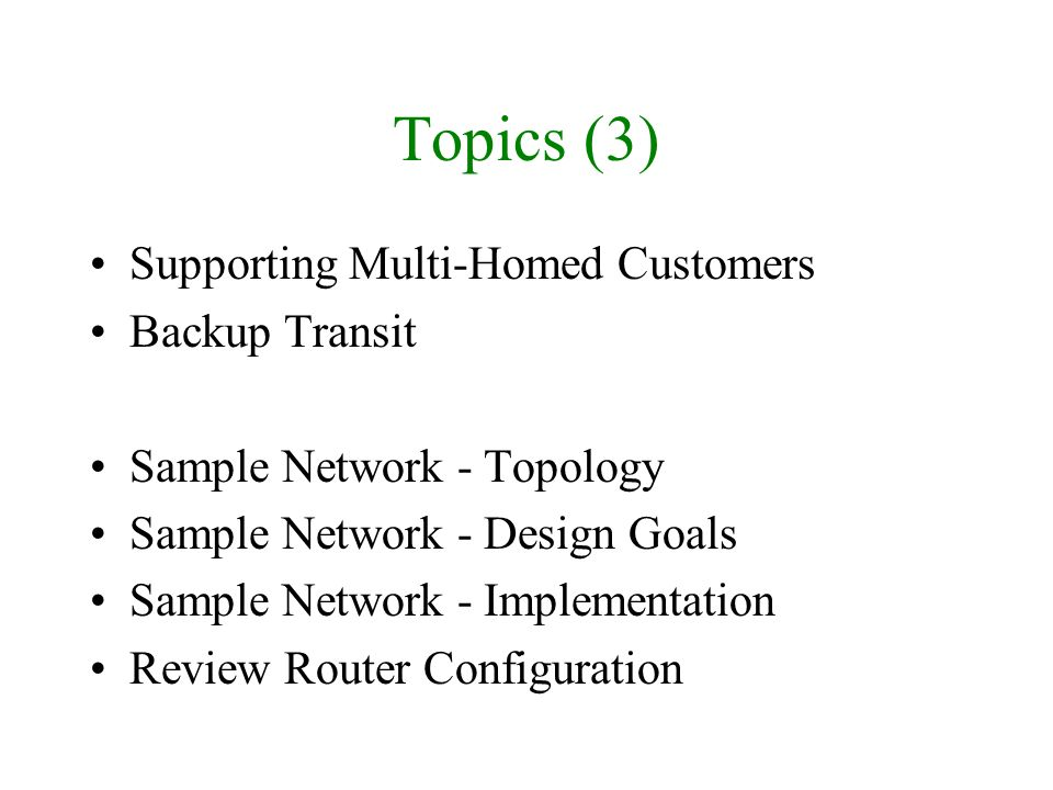 Topics (3) Supporting Multi-Homed Customers Backup Transit